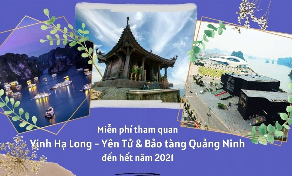 Miễn phí vé tham quan Vịnh Hạ Long - Yên Tử & Bảo tàng Quảng Ninh đến hết năm 2021