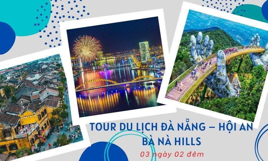 Tour du lịch Đà Nẵng – Hội An – Bà Nà Hills 3N2Đ