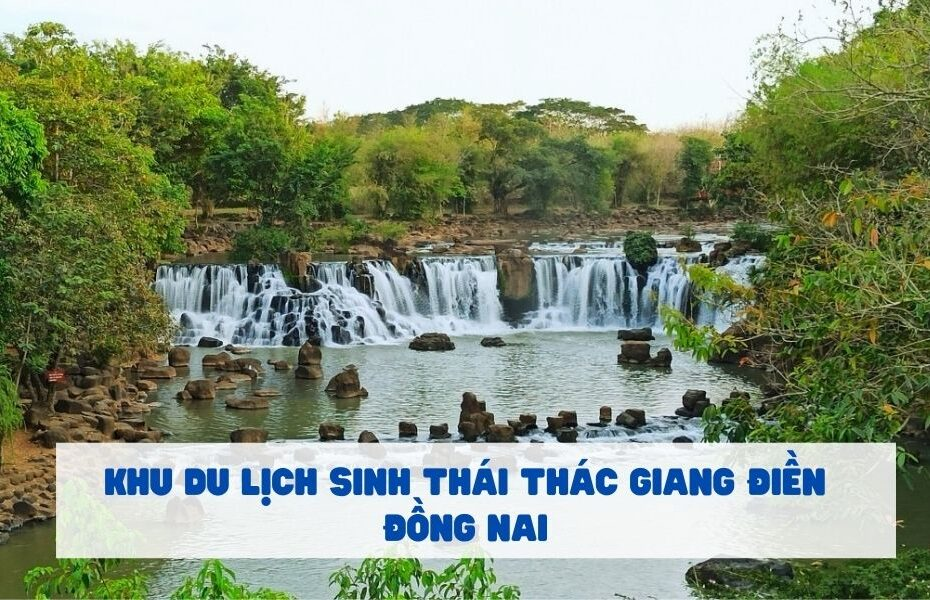 Khu du lịch Sinh Thái Thác Giang Điền ở Đồng Nai