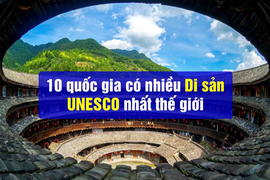 Top 10 quốc gia có nhiều di sản UNESCO nhất thế giới