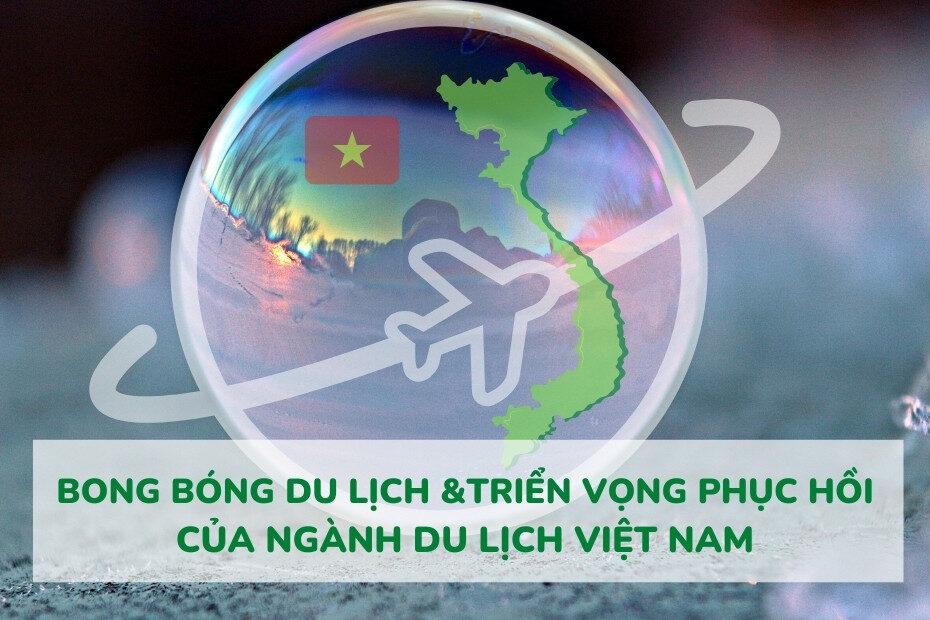 Bong bóng du lịch &Triển vọng phục hồi của ngành Du lịch Việt Nam